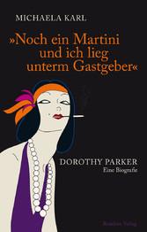 Noch ein Martini und ich lieg unterm Gastgeber Dorothy Parker Eine Biografie