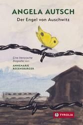 Angela Autsch Der Engel von Auschwitz