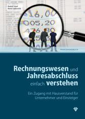 Rechnungswesen und Jahresabschluss einfach verstehen (Ausgabe Österreich) Ein Zugang mit Hausverstand für Unternehmer und Einsteiger