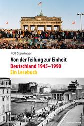 Von der Teilung zur Einheit. Deutschland 1945-1990 Ein Lesebuch