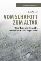 Vom Schafott zum Altar Bestattung und Translatio des Märtyrers Franz Jägerstätter