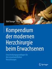 Kompendium der modernen Herzchirurgie beim Erwachsenen Entscheidungsgrundlagen für den verantwortlichen Herzchirurgen