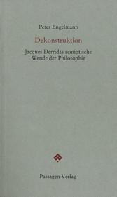 Dekonstruktion Jacques Derridas semiotische Wende der Philosophie