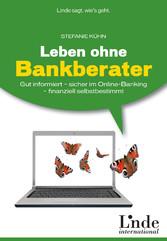 Leben ohne Bankberater Gut informiert - sicher im Online-Banking - finanziell selbstbestimmt