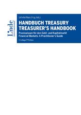 Handbuch Treasury / Treasurer's Handbook Praxiswissen für den Geld- und Kapitalmarkt / Financial Markets: A Practitioner's Guide