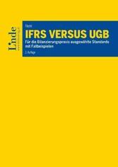 IFRS versus UGB Für die Bilanzierungspraxis ausgewählte Standards mit Fallbeispielen