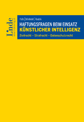 Haftungsfragen beim Einsatz künstlicher Intelligenz Zivilrecht, Strafrecht, Datenschutzrecht