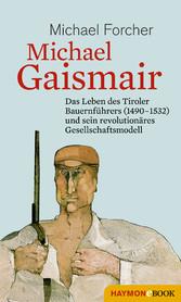 Michael Gaismair Das Leben des Tiroler Bauernführers (1490-1532) und sein revolutionäres Gesellschaftsmodell