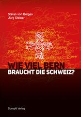 Wie viel Bern braucht die Schweiz?