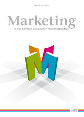 Marketing - In vier Schritten zum eigenen Marketingkonzept