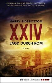 Jagd durch Rom - XXIV Ein Mann. Tausend Feinde. 24 Stunden, die über Leben und Tod entscheiden. Roman