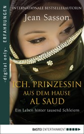 Ich, Prinzessin aus dem Hause Al Saud Ein Leben hinter tausend Schleiern