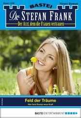 Dr. Stefan Frank 2499 - Arztroman Feld der Träume