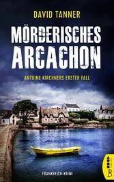 Mörderisches Arcachon Antoine Kirchners erster Fall