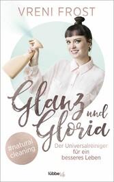 Glanz und Gloria Der Universalreiniger für ein besseres Leben