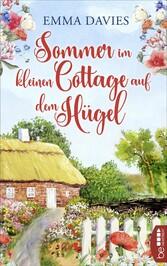 Sommer im kleinen Cottage auf dem Hügel Ein bezaubernder Feel-Good-Roman