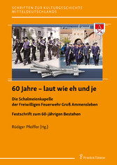 60 Jahre - laut wie eh und je Die Schalmeienkapelle der Freiwilligen Feuerwehr Groß Ammensleben. Festschrift zum 60-jährigen Bestehen