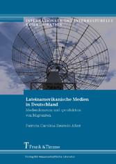 Lateinamerikanische Medien in Deutschland Medienkonsum und -produktion von Migranten