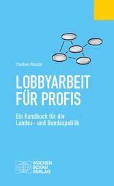 Lobbyarbeit für Profis Ein Handbuch für die Landes- und Bundespolitik