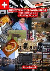 Discover Zürich, Switzerland Amazing Photoreportage Heinz Duthel  + 220 City Pictures