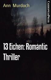 13 Eichen: Romantic Thriller Cassiopeiapress Spannung