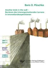 Another brick in the wall Barrieren des interorganisationalen Lernens in Innovationskooperationen