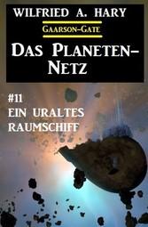 ?Das Planeten-Netz 11: Ein uraltes Raumschiff