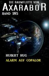 Alarm auf Copalor: Die Raumflotte von Axarabor - Band 185