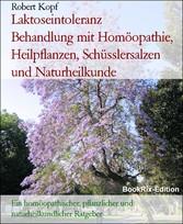Laktoseintoleranz      Behandlung mit Homöopathie, Heilpflanzen, Schüsslersalzen und Naturheilkunde Ein homöopathischer, pflanzlicher und naturheilkundlicher Ratgeber
