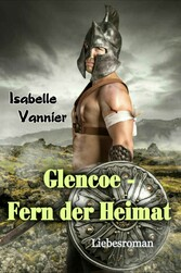 Glencoe - Fern der Heimat Zeitreise-Liebesroman