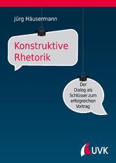 Konstruktive Rhetorik Der Dialog als Schlüssel zum erfolgreichen Vortrag