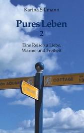 Pures Leben 2 Eine Reise zu Liebe, Wärme und Freiheit