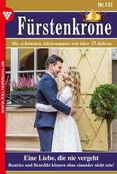 Fürstenkrone 131 - Adelsroman Eine Liebe, die nie vergeht