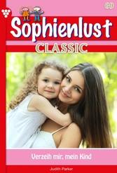 Sophienlust Classic 69 - Familienroman Verzeih mir, mein Kind
