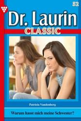 Dr. Laurin Classic 52 - Arztroman Warum hasst mich meine Schwester?