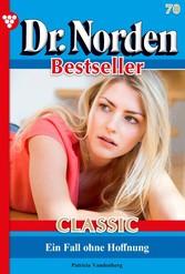 Dr. Norden Bestseller Classic 70 - Arztroman Ein Fall ohne Hoffnung