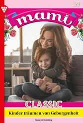 Mami Classic 51 - Familienroman Kinder träumen von Geborgenheit