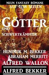 Götter und Schwertkämpfer: Neun Fantasy-Romane auf 2138 Seiten Cassiopeiapress Sammelband