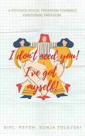 I don´t need you! I´ve got myself! A psychological program towards emotional freedom