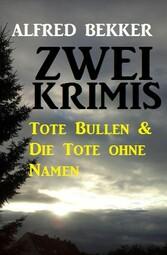 Zwei Krimis: Tote Bullen& Die Tote ohne Namen