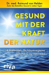 Gesund mit der Kraft der Natur 4 Methoden, Ihr körpereigenes Vitamin D zu aktivieren