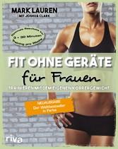 Fit ohne Geräte für Frauen Trainieren mit dem eigenen Körpergewicht. Neuausgabe: Der Weltbestseller in Farbe
