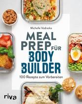 Meal Prep für Bodybuilder 100 Rezepte zum Vorbereiten