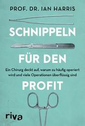 Schnippeln für den Profit Ein Chirurg deckt auf, warum zu häufig operiert wird und viele Operationen überflüssig sind
