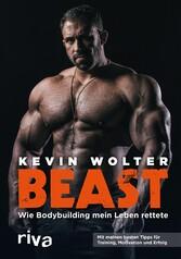 Beast Wie Bodybuilding mein Leben rettete. Mit meinen besten Tipps für Training, Motivation und Erfolg