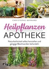 Heilpflanzen-Apotheke Naturheilmittel selbst herstellen und gängige Beschwerden behandeln