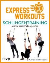 Express-Workouts - Schlingentraining Die 60 besten Übungsreihen. Maximal 15 Minuten