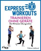 Express-Workouts - Trainieren ohne Geräte Die 90 besten Übungsreihen. Maximal 10 Minuten