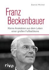Franz Beckenbauer Kleine Anekdoten aus dem Leben einer großen Fußballikone