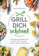 Grill dich schlank 50 leichte Rezeptideen für Fleisch, Fisch, Gemüse, Salate, Soßen und Desserts